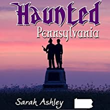 Haunted Pennsylvania: Ghost Stories and Paranormal Activity from the State of Pennsylvania (       UNABRIDGED) by Sarah Ashley Narrated by Desiree Brajevich