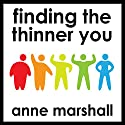 Finding the Thinner You: Powerful Suggestions For Weight Loss  by Anne Marshall Narrated by Anne Marshall