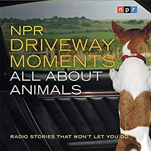 NPR Driveway Moments: All About Animals: Radio Stories That Won't Let You Go | [NPR]