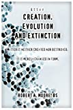 Creation, Evolution and Extinction: Matter is Neither Created nor Destroyed; It is Merely Changed in Form. (0595327273) by Moore, Robert