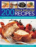 Linda Doeser 200 Fish & Shellfish Recipes: The Definitive Cook's Collection with Over 200 Fabulous Recipes Shown in More Than 700 Beautiful Step-by-step Photographs