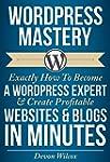 WordPress Mastery: Exactly How To Bec...