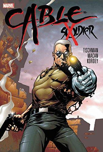 Cable: Soldier X [Tischmann, David - Kordey, Igor - Macan, Darko - Bollers, Karl] (Tapa Dura)