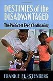 Destinies of the Disadvantaged: The Politics of Teenage Childbearing (087154329X) by Furstenberg, Frank F.