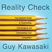 Reality Check: Outsmarting, Outmanaging, and Outmarketing Your Competition | [Guy Kawasaki]