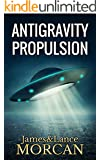 ANTIGRAVITY PROPULSION: Human or Alien Technologies? (The Underground Knowledge Series Book 2)