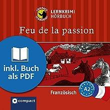 Feu de la passion (Compact Lernkrimi Hörbuch): Französisch Niveau A2 Hörbuch von Rosemary Luksch Gesprochen von: Sandrine Famin