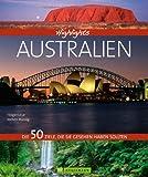 Highlights Australien: Die 50 Ziele, die Sie gesehen haben sollten. Ein Reiseführer und Bildband in einem; von Sydney über Great Barrier Reef und Ayers Rock bis zu den Blue Montains; über 300 Fotos