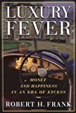 Luxury Fever: Money and Happiness in an Era of Excess