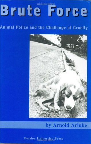 Brute Force: Policing Animal Cruelty by Arnold Arluke (2004-08-19)