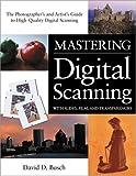 Mastering Digital Scanning with Slides, Film, and Transparencies