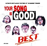 YOUR SONG IS GOOD/BEST
