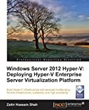 Z Shah Windows Server 2012 Hyper-V: Deploying Hyper-V Enterprise Server Virtualization Platform (Pour Les Nuls Poche)