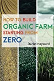 img - for How to Build Organic Farm Staring From Zero:Beginner Guide book / textbook / text book