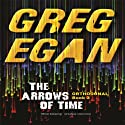 The Arrows of Time (       UNABRIDGED) by Greg Egan Narrated by Adam Epstein