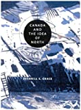 Canada and the Idea of North (0773532536) by Grace, Sherrill E.