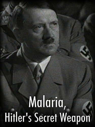 Malaria, Hitler's Secret Weapon