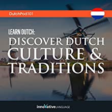 Learn Dutch: Discover Dutch Culture & Traditions Lecture by  Innovative Language Learning LLC Narrated by  Innovative Language Learning LLC
