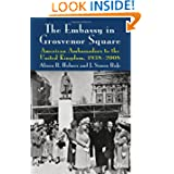 The Embassy in Grosvenor Square: American Ambassadors to the United Kingdom, 1938-2008