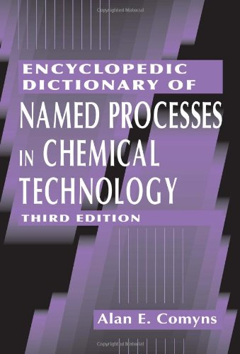 Encyclopedic Dictionary of Named Processes in Chemical Technology, Third Edition