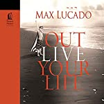 Outlive Your Life: You Were Made to Make a Difference | Max Lucado