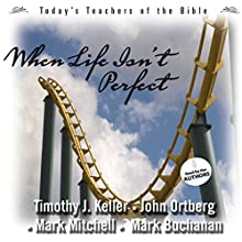 When Life Isn't Perfect: Today's Best Teachers of the Bible, Vol. 2 Audiobook by Timothy Keller, John Ortberg, Mark Mitchell, Mark Buchanan Narrated by Timothy Keller, John Ortberg, Mark Mitchell, Mark Buchanan