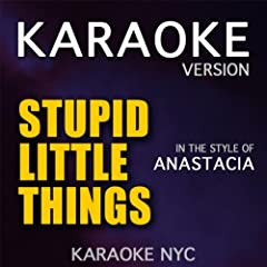 Stupid Little Things (Originally Performed By Anastacia) [Karaoke Version]