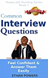 Common Interview Questions: Feel Confident And Answer Them Easily (Happy Job Hunting Series Book 1)