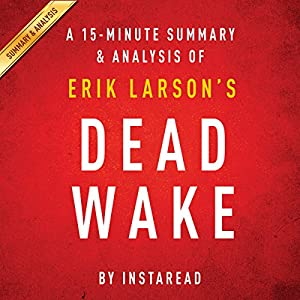 A 15-minute Summary & Analysis of Erik Larson's Dead Wake: The Last Crossing of the Lusitania Audiobook