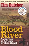 Tim Butcher Blood River: A Journey to Africa's Broken Heart