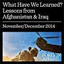 What Have We Learned: Lessons from Afghanistan & Iraq Other by  Foreign Affairs, Gideon Rose, Jonathan Tepperman Narrated by Kevin Stillwell