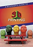 A Beginner�fs Guide to 3D Printing: Make something real from an idea! (English Edition)