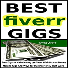 Fiverr - Best Gigs to Make Money on Fiverr With Proven Money Making Gigs And Ways for Making Money That Work (       UNABRIDGED) by Ernest Christo Narrated by JC Anonymous