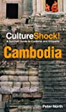 CultureShock! Cambodia: A Survival Guide to Customs and Etiquette (Cultureshock Cambodia: A Survival Guide to Customs & Etiquette) (0761454772) by North, Peter