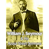 William J Seymour & His Azusa Street Sermons ~ William J. Seymour