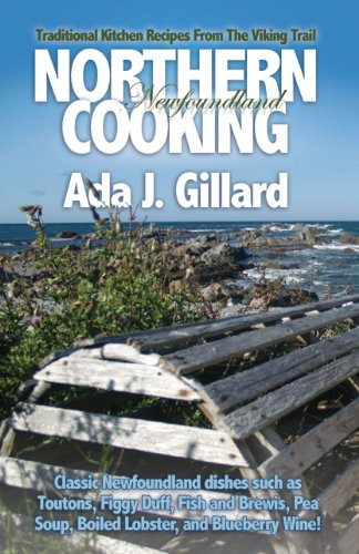 Northern Newfoundland Cooking: Traditional Kitchen Recipes From The Viking Trail by Ada J. Gillard