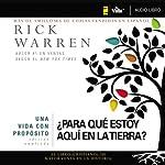 Una vida con propósito: ¿Para qué estoy aquí en la tierra? [The Purpose Driven Life: What on Earth Am I Here For?] | Rick Warren