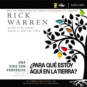 Una vida con propósito: ¿Para qué estoy aquí en la tierra? [The Purpose Driven Life: What on Earth Am I Here For?] | [Rick Warren]