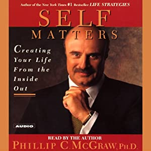 Self Matters: Creating Your Life from the Inside Out | [Phil McGraw]