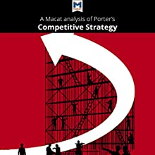 A Macat Analysis of Michael E. Porter's Competitive Strategy: Techniques for Analyzing Industries and Competitors Audiobook by Pádraig Belton Narrated by  Macat.com