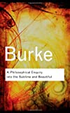 A Philosophical Enquiry Into the Sublime and Beautiful (Routledge Classics) (0415453267) by Burke, Edmund