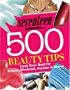 Seventeen 500 Beauty Tips: Look Your Best for School, Weekend, Parties & More!