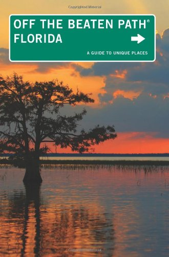 Florida Off the Beaten Path®, 11th: A Guide to Unique Places (Off the Beaten Path Series)