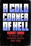 img - for A COLD CORNER OF HELL:THE STORY OF MURMANSK CONVOYS 1941-1945 (Hardcover) book / textbook / text book