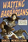 Waiting for the Barbarians: Essays fr...