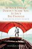 img - for If Your Dream Doesn't Scare You, It Isn't Big Enough: A Solo Journey Around the World book / textbook / text book