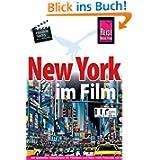 New York im Film: Ein spezieller Reiseführer für alle Filmfans und New-York-Freunde mit informationen zu Drehorten...