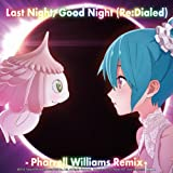 Last Night, Good Night (Re:Dialed) -Pharrell Williams Remix-