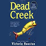 Dead Creek (       UNABRIDGED) by Victoria Houston Narrated by Jennifer Van Dyck