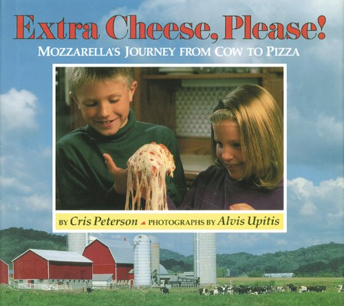 Extra Cheese, Please!: Mozzarella's Journey from Cow to Pizza